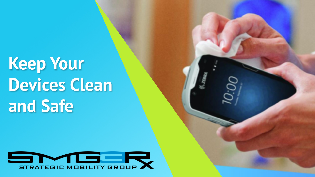 Staying Safe & Keeping Your Devices Clean